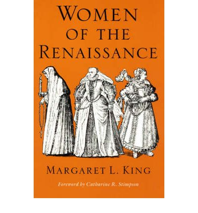 women of the renaissance margaret l king 5 pages in length margaret l king's 'women of the renaissance' is a celebration of gender, with particular emphasis upon issues of feminism and patriarchal control.