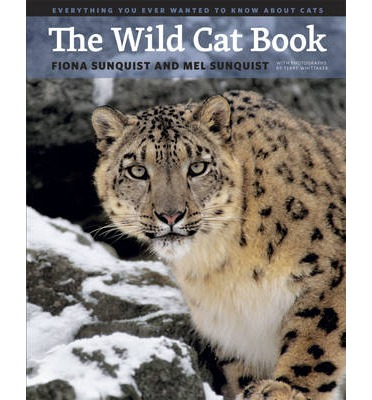 The Wild Cat Book : Everything You Ever Wanted to Know About Cats
