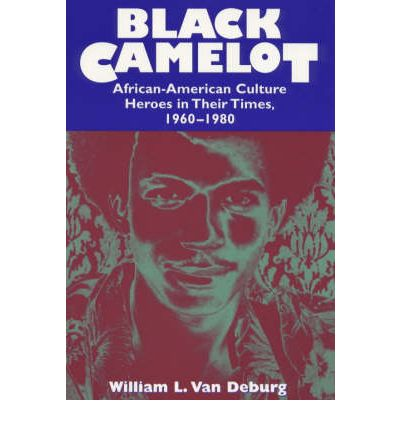 Black Camelot : African-American Culture Heroes in Their Times, 1960-80