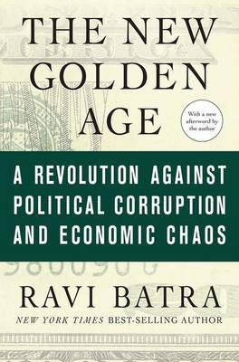 The New Golden Age : A Revolution Against Political Corruption and Economic Chaos