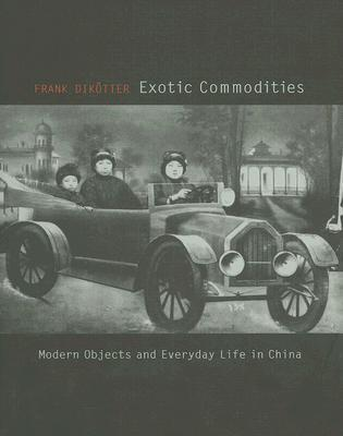Exotic Commodities : Modern Objects and Everyday Life in China