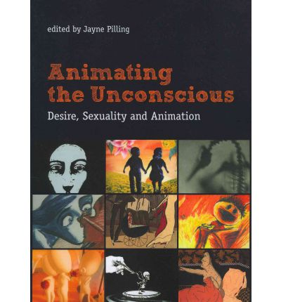 Animating the Unconscious : Desire, Sexuality and Animation