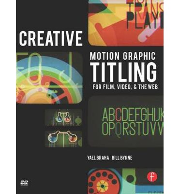 Creative Motion Graphic Titling for Film, Video, and the Web : Dynamic Motion Graphic Title Design