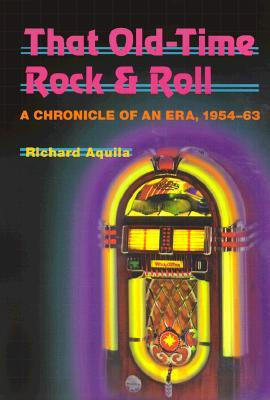 That Old-Time Rock and Roll : A Chronicle of an Era, 1954-63