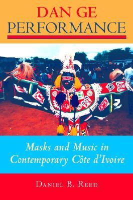 Dan Ge Performance : Masks and Music in Contemporary Cote d'Ivoire