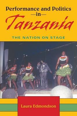 Performance and Politics in Tanzania : The Nation on Stage