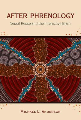 After Phrenology : Neural Reuse and the Interactive Brain