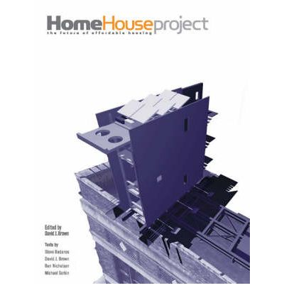 Scarica libri audio francesi gratuitamente The HOME House Project : The Future of Affordable Housing 0262524325 by David J. Brown"