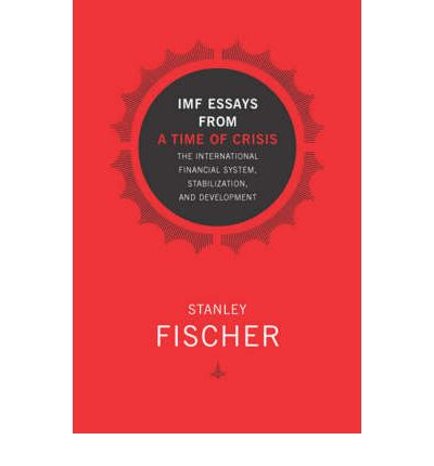 stanley fischer imf essays from a time of crisis Stanley fischer served as first deputy managing director of the international monetary fund from 1994 to 2001 imf essays from a time of crisis collects sixteen essays written for the most part during his time at the imf, each updated with fischer's later reflections on the issues raised the imf drew much criticism for some.