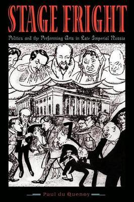 Stage Fright : Politics and the Performing Arts in Late Imperial Russia