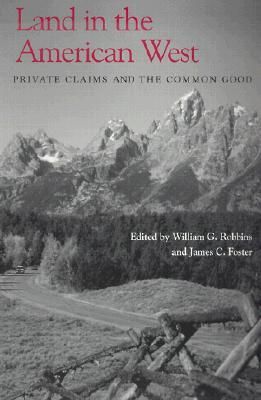 Land in the American West : Private Claims and the Common Good