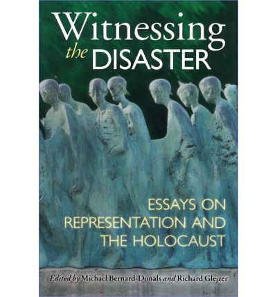 witnessing the disaster essays on representation and the holocaust Buy witnessing the disaster: essays on representation and the holocaust by michael bernal-donals, richard glejzer (isbn: 9780299183646) from amazon's book store.
