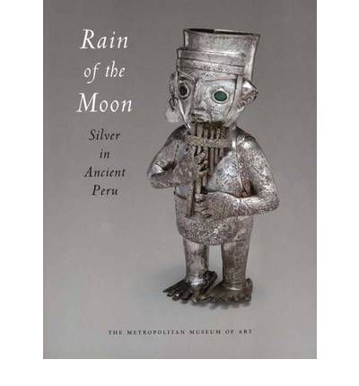 Rain of the Moon : Silver in Ancient Peru