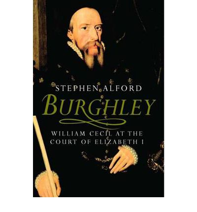 Scarica google book in formato pdf Burghley : William Cecil at the Court of Elizabeth I by Stephen Alford PDF 9780300118964