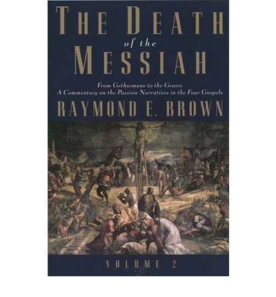 The Death of the Messiah, from Gethsemane to the Grave: v. 2: A Commentary on the Passion Narratives in the Four Gospels