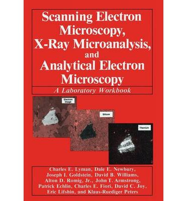 Scanning Electron Microscopy, X-Ray Microanalysis and Analytical Electron Microscopy