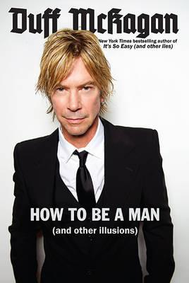 Ebook in italiano gratis herunterladen How to be a Man : And Other Illusions 030682387X PDF by Duff Mc Kagan, Chris Kornelis