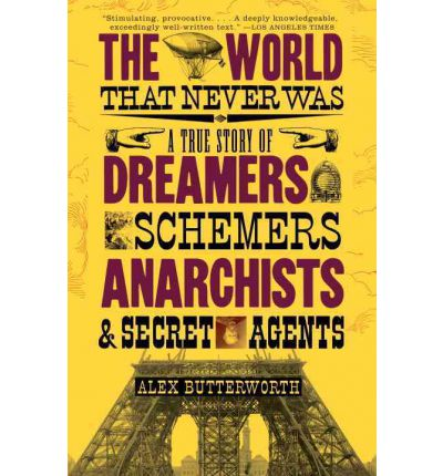 The World That Never Was : A True Story of Dreamers, Schemers, Anarchists and Secret Agents