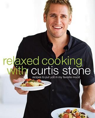 Relaxed Cooking with Curtis Stone : Recipes to Put You in My Favorite Mood