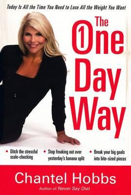 The One-Day Way : Today is All the Time You Need to Lose All the Weight You Want