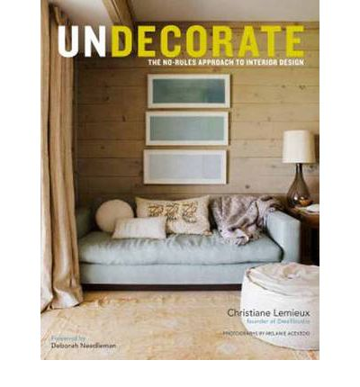 Undecorate : The No-rules Approach to Interior Design