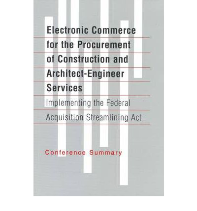 Electronic Commerce for the Procurement of Construction and Architect-Engineer Services : Implementing the Federal Acquisition Streamlining Act