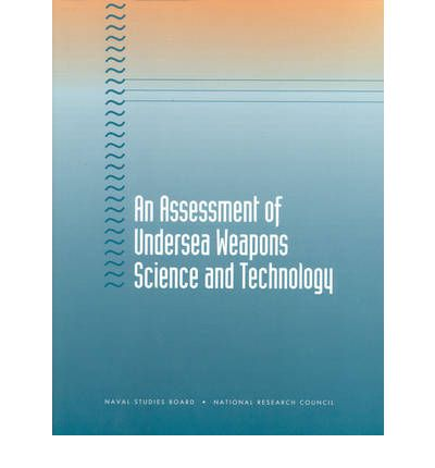 An Assessment of Undersea Weapons, Science and Technology