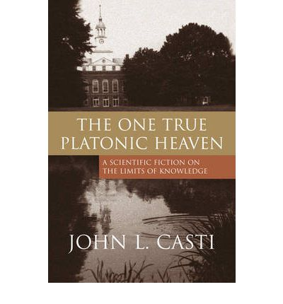 The One True Platonic Heaven : A Scientific Fiction on the Limits of Knowledge