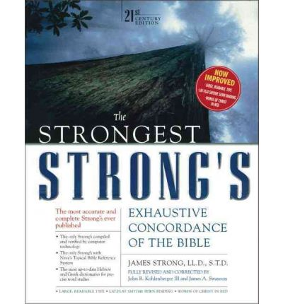The Strongest Strong's Exhaustive Concordance: 21st Century Edition