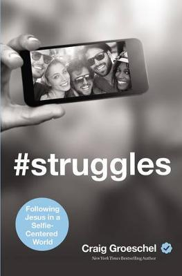 #Struggles : Following Jesus in a Selfie-Centered World