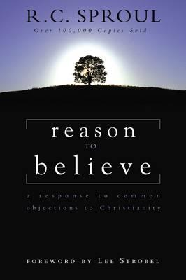 Reason to Believe : A Response to Common Objections to Christianity