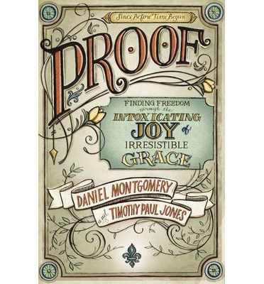 Proof : Finding Freedom through the Intoxicating Joy of Irresistible Grace