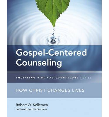 Gospel-Centered Counseling : How Christ Changes Lives
