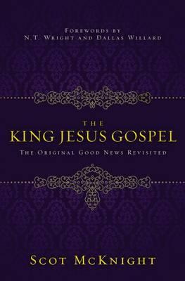 The King Jesus Gospel : The Original Good News Revisited