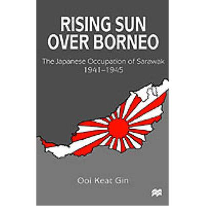 U Arrive In The Rising Sun Rising Sun Over Borneo : Keat Gin Ooi : 9780312217143