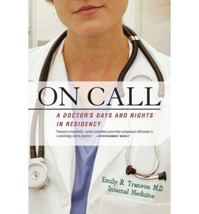 Leer libros completos en línea gratis sin descargar On Call : A Doctors Days and Nights in Residency (Literatura española) RTF by Emily Transue