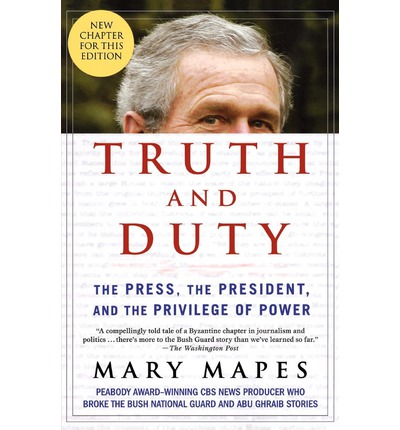 Truth and Duty: The Press, the President, and the Privilege of Power