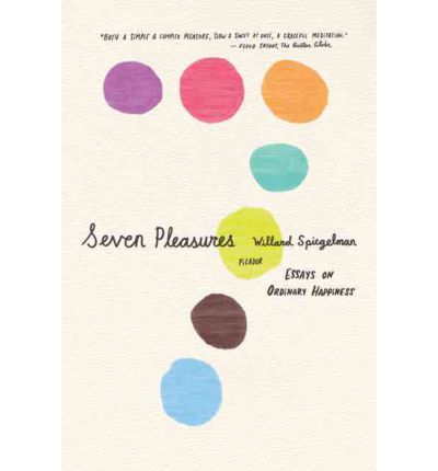 seven pleasures essays on ordinary happiness Wsj review of willard spiegelman's seven seven pleasures: essays on ordinary happiness seven times the eighth pleasure the book provides is in the.