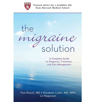 The Migraine Solution : A Complete Guide to Diagnosis, Treatment, and Pain Management