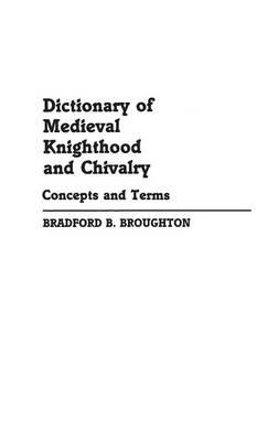 Dictionary of Medieval Knighthood and Chivalry: Concepts and Terms : Concepts and Terms