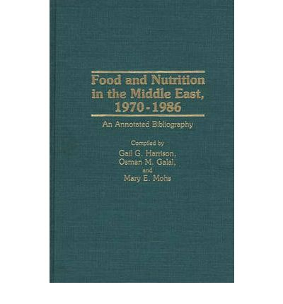 Food and Nutrition in the Middle East, 1970-1986 : An Annotated Bibliography
