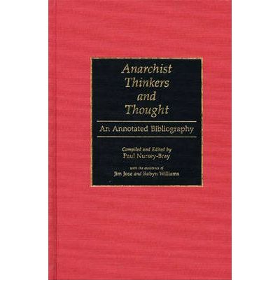 Anarchist Thinkers and Thought : An Annotated Bibliography