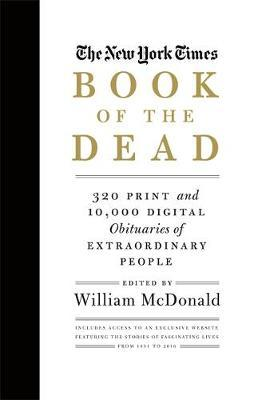 The New York Times Book of the Dead : 320 Print and 10,000 Digital Obituaries of Extraordinary People