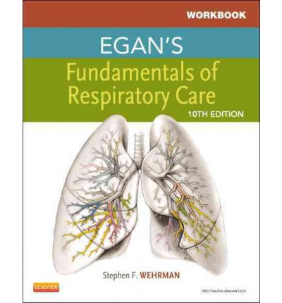 WORKBOOK Egan's Fundamentals of Respiratory Care 10th ed. by S.F. WEHRMAN