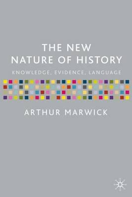 Free audio books for downloads The New Nature of History : Knowledge, Evidence, Language by Arthur Marwick 033392262X PDF CHM