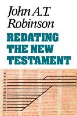 jat robinson redating the new testament The book of revelation revelation is certainly different from other books of the new testament (see redating the new testament, by john a t robinson.