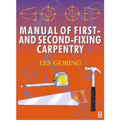 Manual of First and Second Fixing Carpentry: Carpentry