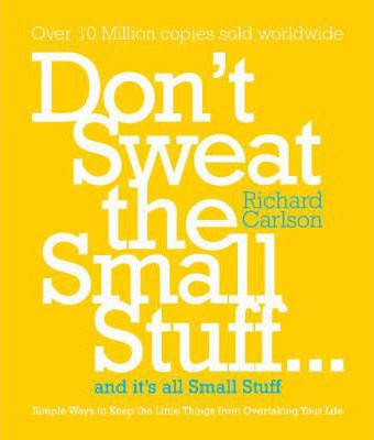 Don't Sweat the Small Stuff : Simple Ways to Keep the Little Things from Taking Over Your Life