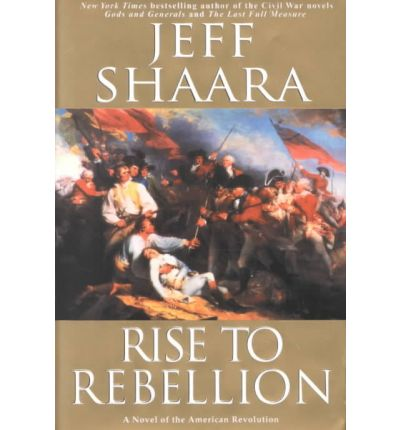 rise to rebellion Rise to rebellion [a novel of the american revolution] (book) : shaara, jeff : in 1770, the fuse of revolution is lit by a fateful command fire as england's peacekeeping mission ignites into the boston massacre.
