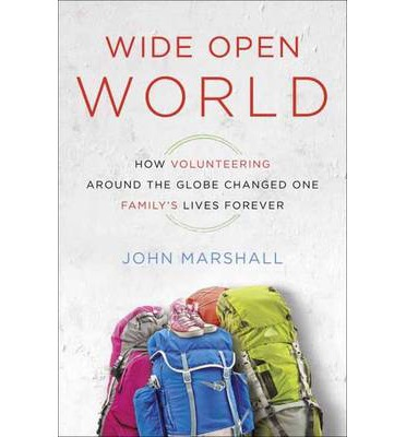 Wide Open World : How Volunteering Around the Globe Changed One Family's Lives Forever